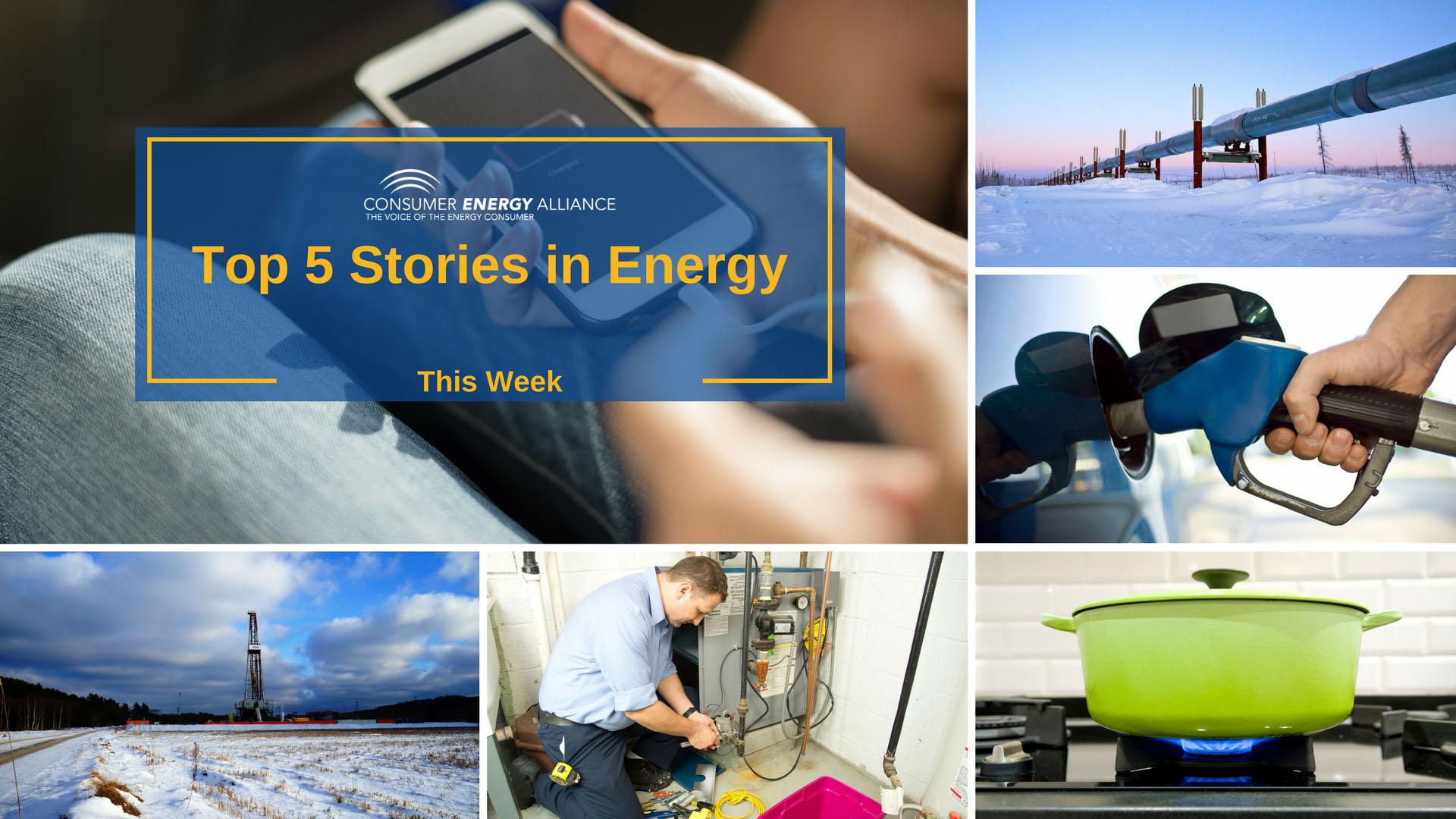 Top 5 Stories in Energy This Week - Consumer Energy Alliance